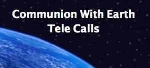 Communion with Earth Tele Calls